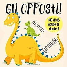 Gli opposti!: Un divertente libro di apprendimento precoce per bambini di 2-5 anni (Italian Edition)