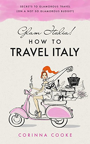 Glam Italia! How to Travel Italy: Secrets To Glamorous Travel (On A Not So Glamorous Budget)