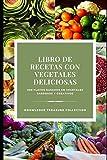 Libro De Recetas Con Vegetales Deliciosas: 300 platos basados en vegetales sabrosos y creativos