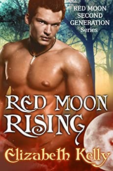 Red Moon Rising: (Book Two, Red Moon Series) (Red Moon Second Generation Series 2) by [Elizabeth Kelly]