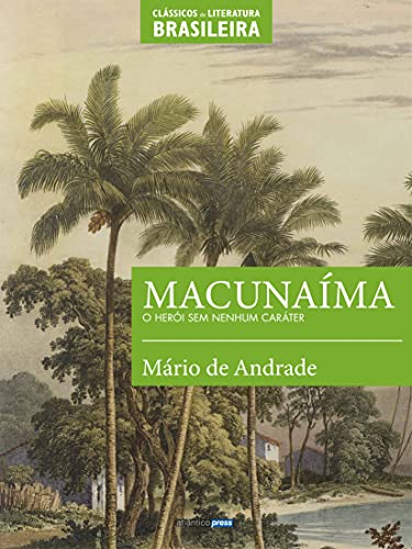 Macunaíma: O herói sem nenhum caráter (Clássicos da Literatura Brasileira)