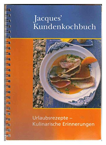 Jacques' Kundenkochbuch - Urlaubsrezepte - kulinarische Erinnerungen