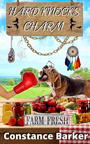 Hard Knocks Charm (A Farmer's Market Witch Mystery Series Book 4) by [Constance Barker]