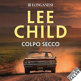 Colpo secco     Le avventure di Jack Reacher              Di:                                                                                                                                 Lee Child                               Letto da:                                                                                                                                 Ruggero Andreozzi                      Durata:  14 ore e 43 min     157 recensioni     Totali 4,5