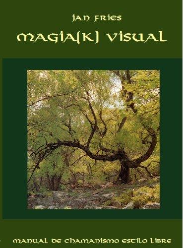 Magia(k) Visual: un manual de chamanismo estilo libre (Spanish Edition)