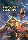 Raccontare l'Universo. Introduzione divulgativa all'astrofisica (Italian Edition)