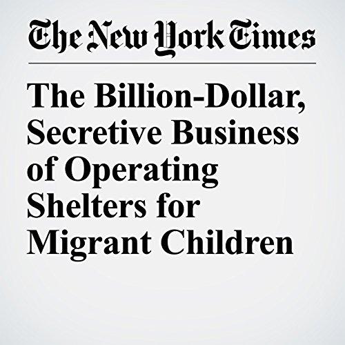 The Billion-Dollar, Secretive Business of Operating Shelters for Migrant Children copertina