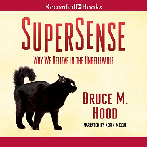 Why We Believe in the Unbelievable - Bruce M. Hood