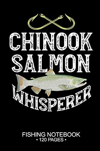 Chinook Salmon Whisperer Fishing Notebook 120 Pages: 6'x 9'' Dot Grid...