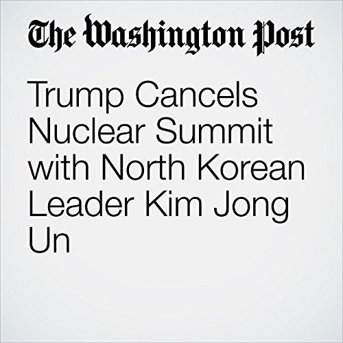 Trump Cancels Nuclear Summit with North Korean Leader Kim Jong Un copertina