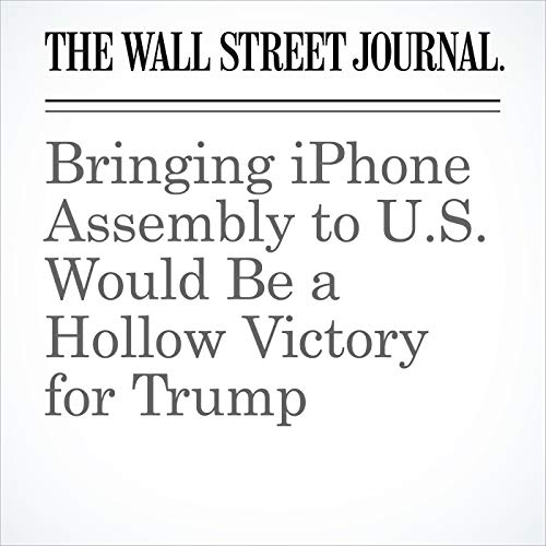 Bringing iPhone Assembly to U.S. Would Be a Hollow Victory for Trump copertina