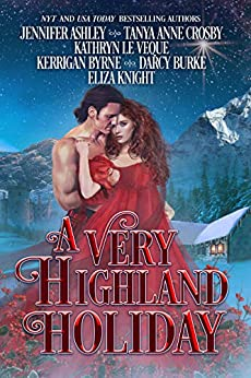 A Very Highland Holiday: A collection of six enchanting seasonal novellas by [Kathryn Le Veque, Jennifer Ashley, Tanya Anne Crosby, Kerrigan Byrne, Eliza Knight, Darcy Burke]