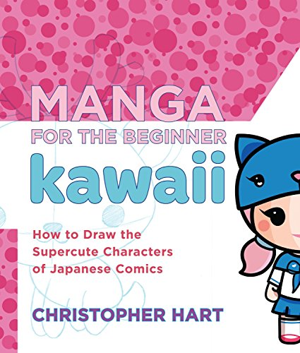 Manga for the Beginner Kawaii: How to Draw the Supercute Characters of Japanese Comics (Christopher Hart's Manga for the Beginner)