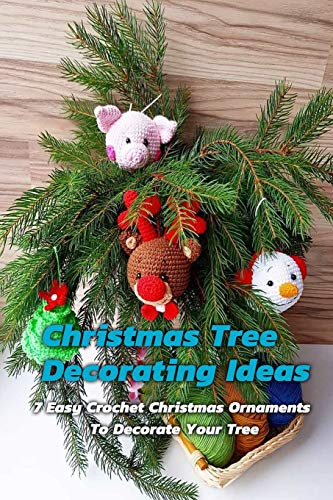 Christmas Tree Decorating Ideas: 7 Easy Crochet Christmas Ornaments To Decorate Your Tree: Handmade Xmas Tree Ornaments