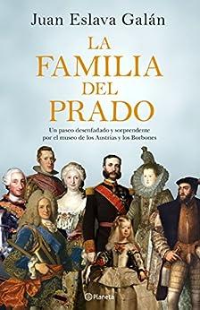 La familia del Prado: Un paseo desenfadado y sorprendente por el museo de los Austrias y los Borbones de [Juan Eslava Galán]
