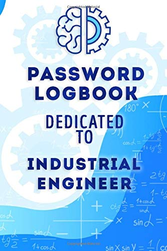 Password Logbook Dedicated To Industrial Engineer: Password Logbook With Alphabetical Tabs, Protect Your Usernames and Passwords