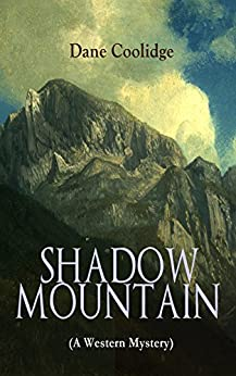 SHADOW MOUNTAIN (A Western Mystery) by [Dane Coolidge]
