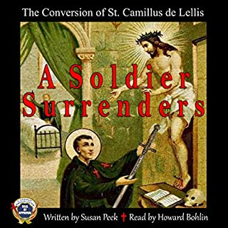 A Soldier Surrenders     The Conversion of Saint Camillus de Lellis (God's Forgotten Friends: Lives of Little-Known Saints, Volume 2)              By:                                                                                                                                 Susan Peek                               Narrated by:                                                                                                                                 Howard Bohlin                      Length: 5 hrs and 30 mins     6 ratings     Overall 5.0