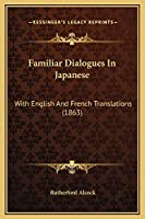 Familiar Dialogues In Japanese: With English And French Translations (1863)