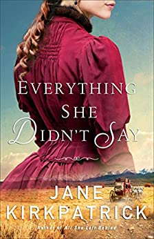 Everything She Didn't Say by [Jane Kirkpatrick]