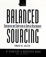 Balanced Sourcing: Cooperation and Competition in Supplier Relationships (J-B BAH Strategy & Business Series)
