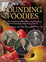 The Founding Foodies: How Washington, Jefferson, and Franklin Revolutionized American Cuisine