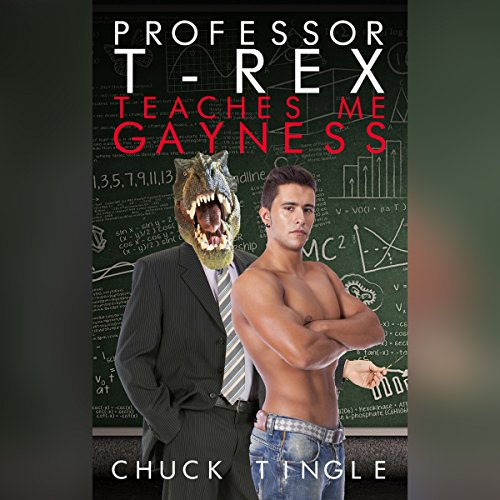 Professor T-Rex Teaches Me Gayness audiobook cover art