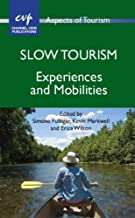 Slow Tourism: Experiences and Mobilities (Aspects of Tourism Book 54)