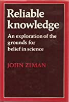 Reliable Knowledge: An Exploration of the Grounds for Belief in Science (Canto original series)