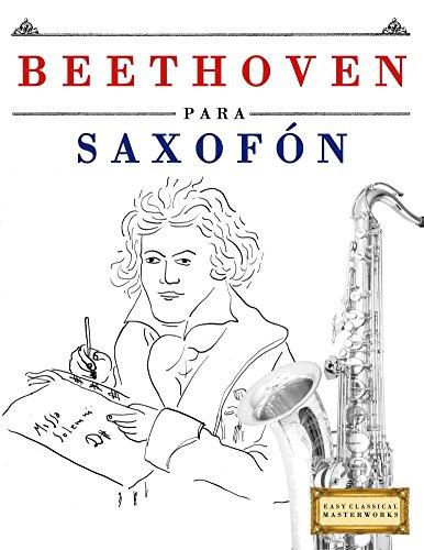 Beethoven para Saxofón: 10 Piezas Fáciles para Saxofón Libro para Principiantes