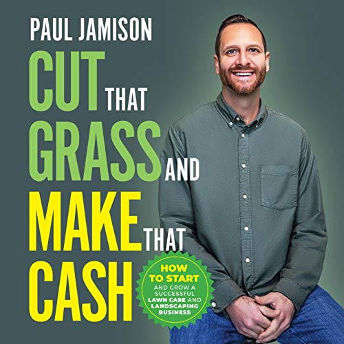 Cut That Grass and Make That Cash Audiobook By Paul Jamison cover art