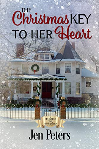 The Christmas Key to Her Heart: A McCormick's Creek Sweet Romance by [Jen Peters]