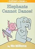 Elephants Cannot Dance! (An Elephant and Piggie Book) (An Elephant and Piggie Book, 9)