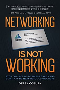 Networking Is Not Working: Stop Collecting Business Cards and Start Making Meaningful Connections by [Derek Coburn, Chris Brogan]