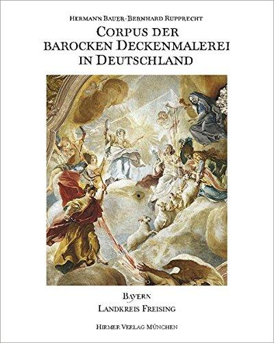 Corpus der barocken Deckenmalerei in Deutschland, Bd.6, Freistaat Bayern, Regierungsbezirk Oberbayern, Stadt und Landkreis Freising