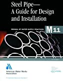 Steel Pipe A Guide to Design and Installation (M11): AWWA Manual of Practice (AWWA Manuals)