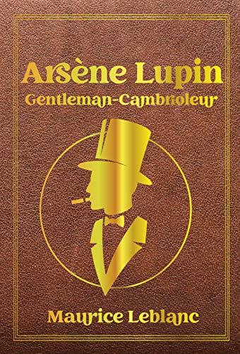 Arsène Lupin Gentleman-Cambrioleur (Annoté): Le livre d'aventures policières qui a inspiré la Série Télévisée. (French Edition)