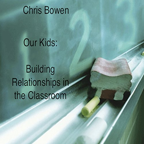 Our Kids: Building Relationships in the Classroom audiobook cover art