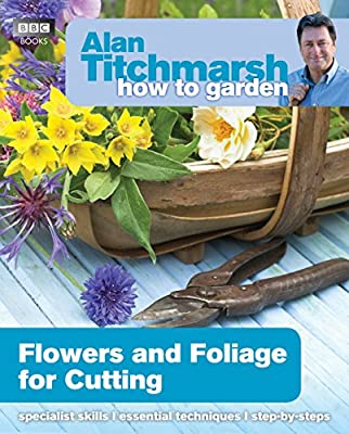 Alan Titchmarsh How to Garden: Flowers and Foliage for Cutting by BBC Books