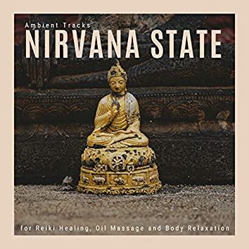 Nirvana State - Ambient Tracks For Reiki Healing, Oil Massage And Body Relaxation
