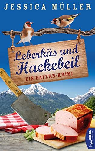 Leberkäs und Hackebeil: Ein Bayern-Krimi (Hauptkommissar Hirschberg 2)