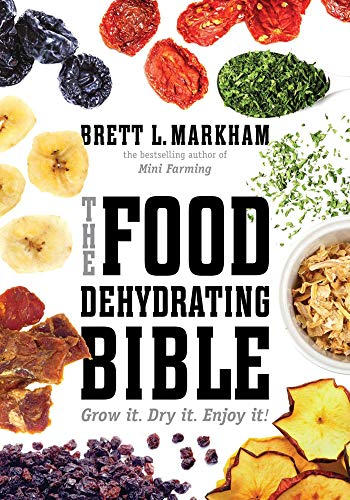 Great Price! The Food Dehydrating Bible: Grow it. Dry it. Enjoy it!