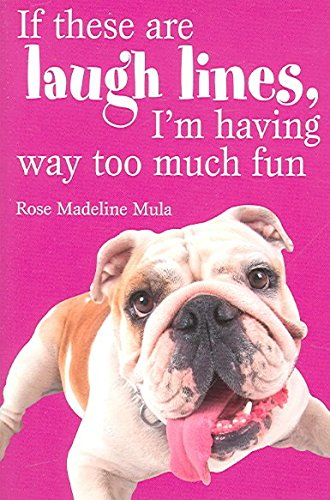 [(If These are Laugh Lines, I'm Having Too Much Fun)] [By (author) Rose Madeline Mula] published on (June, 2006)