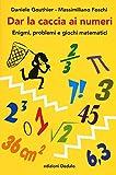 Dar la caccia ai numeri. Enigmi, problemi e giochi matematici...