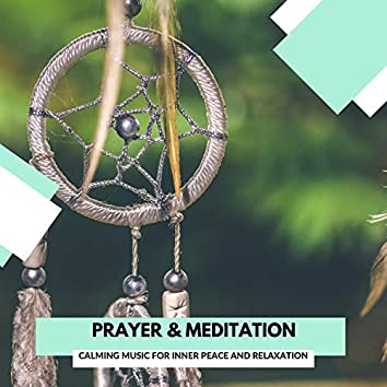 Prayer & Meditation - Calming Music For Inner Peace And Relaxation