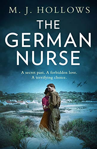 The German Nurse: A heartbreaking and unforgettable world war 2 historical fiction novel you need to read in 2020 by [M.J. Hollows]
