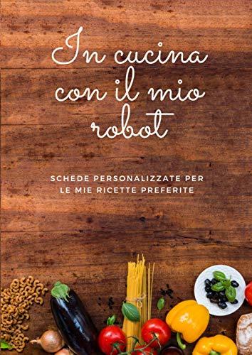 Cucinando con il mio robot: Ricettario da Scrivere | Adatto per scrivere ricette create con i robot da cucina | comodi spazi prestampati | Libri di cucina per ragazzi e adulti | Copertina flessibile |