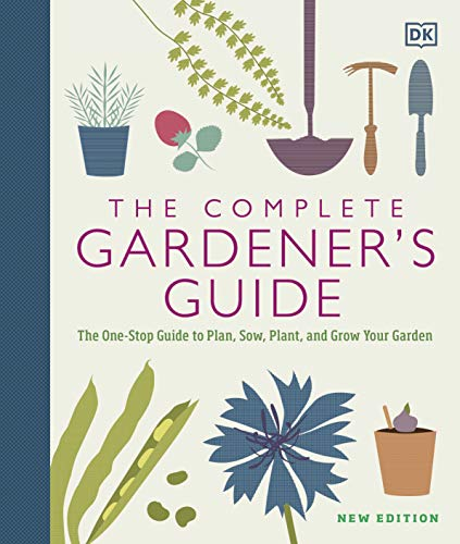 The Complete Gardener's Guide: The One-Stop Guide to Plan, Sow, Plant, and Grow Your Garden