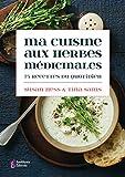 Ma cuisine aux herbes médicinales - 75 recettes du quotidien