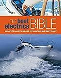 The Boat Electrics Bible: A Prac...